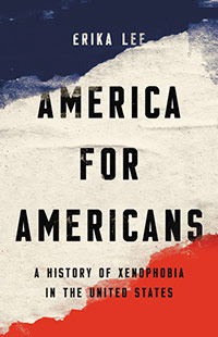 Book image: America for Americans: A History of Xenophobia in the United States by Erika Lee