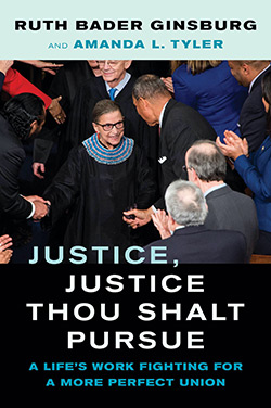 Image of book cover: Justice, Justice Thou Shalt Pursue: A Life's Work Fighting for a More Perfect Union by Justice Ruth Bader Ginsburg and Amanda L. Tyler