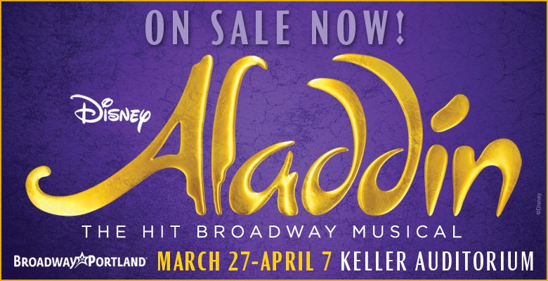 Broadway in Portland presents DISNEY'S ALADDIN | March 27 - April 7, 2019 | Playing at: The Portland'5 Keller Auditorium