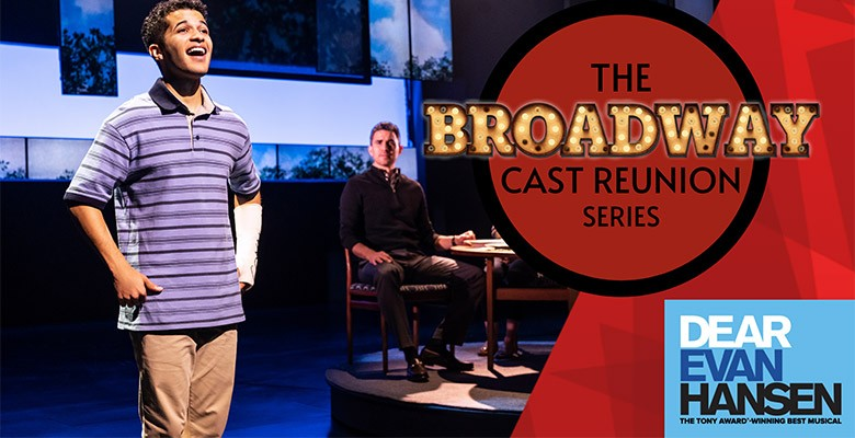 THE BROADWAY CAST REUNION SERIES: DEAR EVAN HANSEN Livestream & On Demand Wednesday, March 24, 2021, 5:00pm
