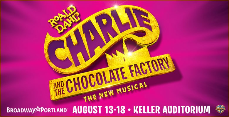 Broadway in Portland presents ROALD DAHL'S CHARLIE AND THE CHOCOLATE FACTORY The New Musical | 2018/19 Broadway in Portland Season | August 13 - August 18, 2019 | Playing at: The Portland'5 Keller Auditorium