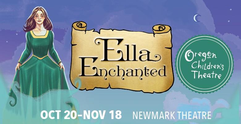 Oregon Children's Theatre presents ELLA ENCHANTED | OCT's 2018/19 Season | October 20 - November 18, 2018 | Playing at: The Portland'5 Newmark Theatre