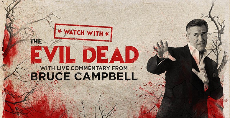 WATCH WITH...BRUCE CAMPBELL PRESENTS EVIL DEAD - Worldwide Virtual Watch Party | Saturday, January 23, 2021, 6:00pm