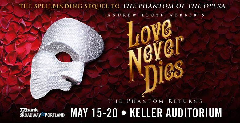 U.S. Bank Broadway in Portland presents LOVE NEVER DIES | May 15 - May 20, 2018 | Playing at: The Portland'5 Keller Auditorium