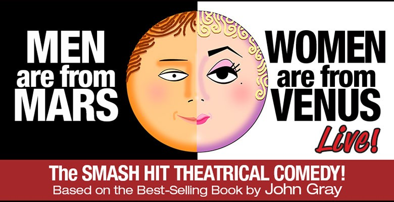 Emery Entertainment presents MEN ARE FROM MARS - WOMEN ARE FROM VENUS LIVE! | February 15 - February 17, 2019 | Playing at: The Portland'5 Winningstad Theatre