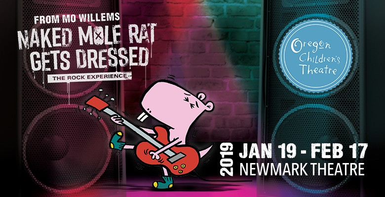 Oregon Children's Theatre presents NAKED MOLE RAT GETS DRESSED: THE ROCK EXPERIENCE | OCT's 2018/19 Season | January 19 - February 17, 2019 | Playing at: The Portland'5 Newmark Theatre