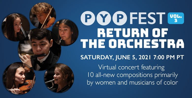 Portland Youth Philharmonic presents PYPFEST VOL. 3: RETURN OF THE ORCHESTRA - A Virtual Concert | PYP's Virtual 97th Season | Saturday, June 5, 2021, 7:00pm