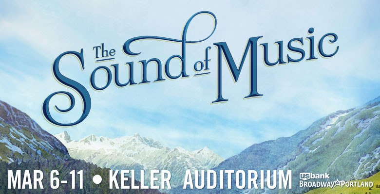 U.S. Bank Broadway in Portland presents THE SOUND OF MUSIC | March 6 - March 11, 2018 | Playing at: The Portland'5 Keller Auditorium