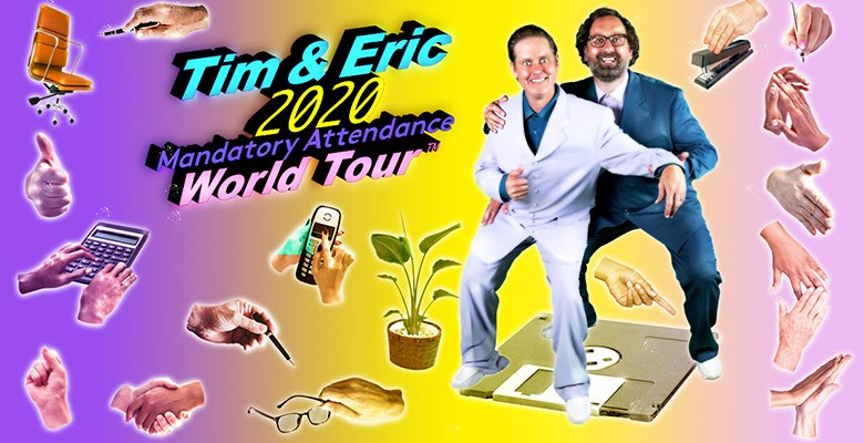 AEG Presents TIM AND ERIC: 2020 MANDATORY ATTENDANCE WORLD TOUR   Monday, March 2, 2020, 8:00pm   Playing at: The Portland'5 Arlene Schnitzer Concert Hall