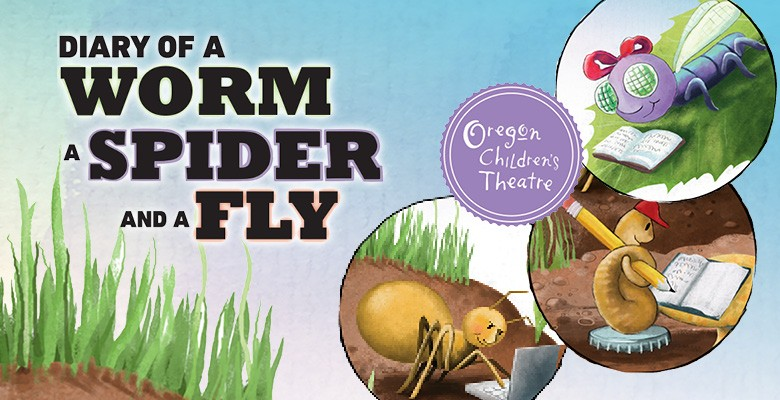 Oregon Children's Theatre presents DIARY OF A WORM, A SPIDER, AND A FLY | OCT's 2018/19 Season | May 4 - June 2, 2019 | Playing at: The Portland'5 Newmark Theatre