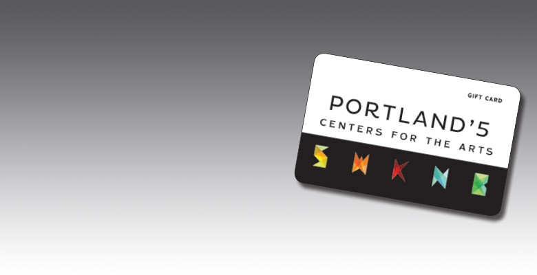 Portland'5 Gift Cards (image of gift card) - Available online and at the Portland'5 Box Office