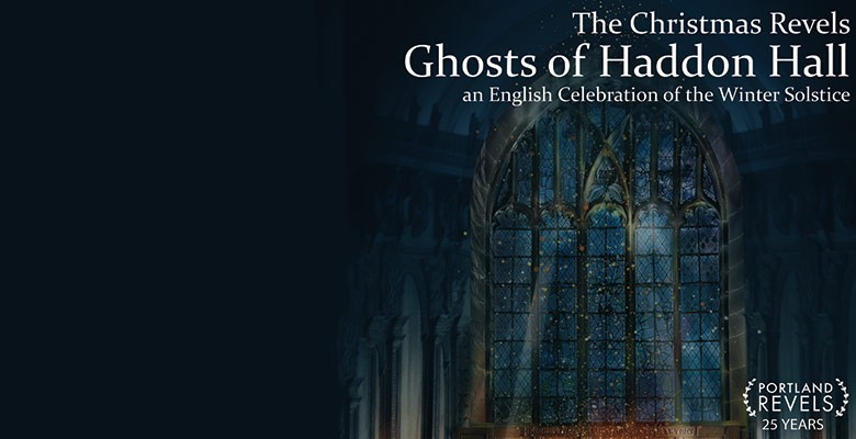 Portland Revels - The Christmas Revels - Ghosts of Haddon Hall - An English Celebration of the Winter Solstice