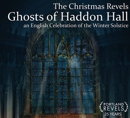 Portland Revels: The Christmas Revels - Ghosts of Haddon Hall - An English Cele